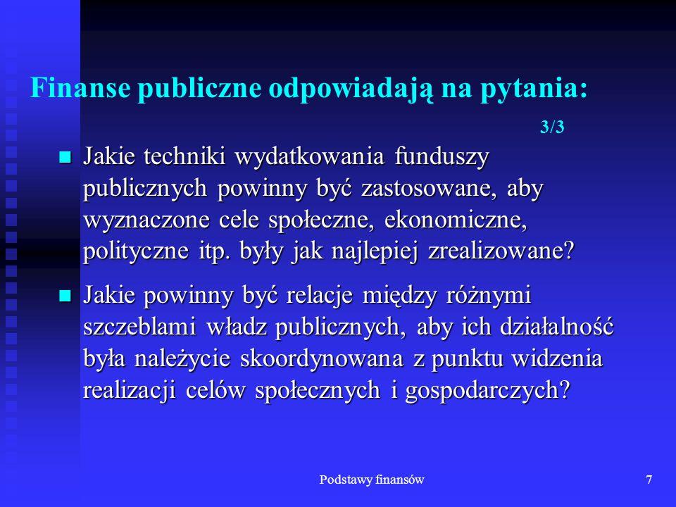 Podstawy finansów7 Finanse publiczne odpowiadają na pytania: 3/3 Jakie techniki wydatkowania funduszy publicznych powinny być zastosowane, aby wyznacz