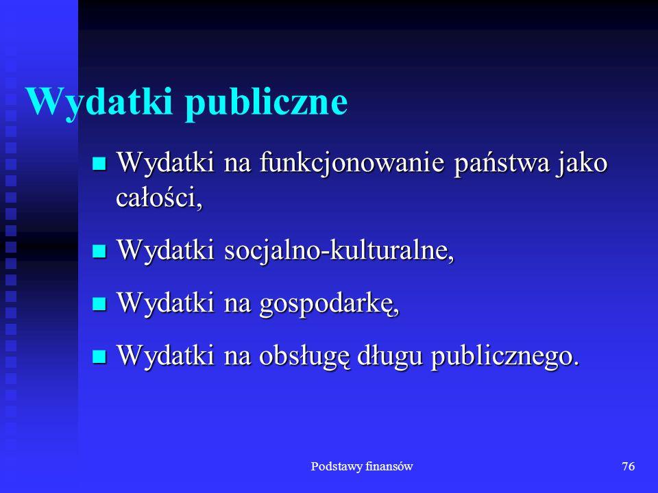 Podstawy finansów76 Wydatki publiczne Wydatki na funkcjonowanie państwa jako całości, Wydatki na funkcjonowanie państwa jako całości, Wydatki socjalno