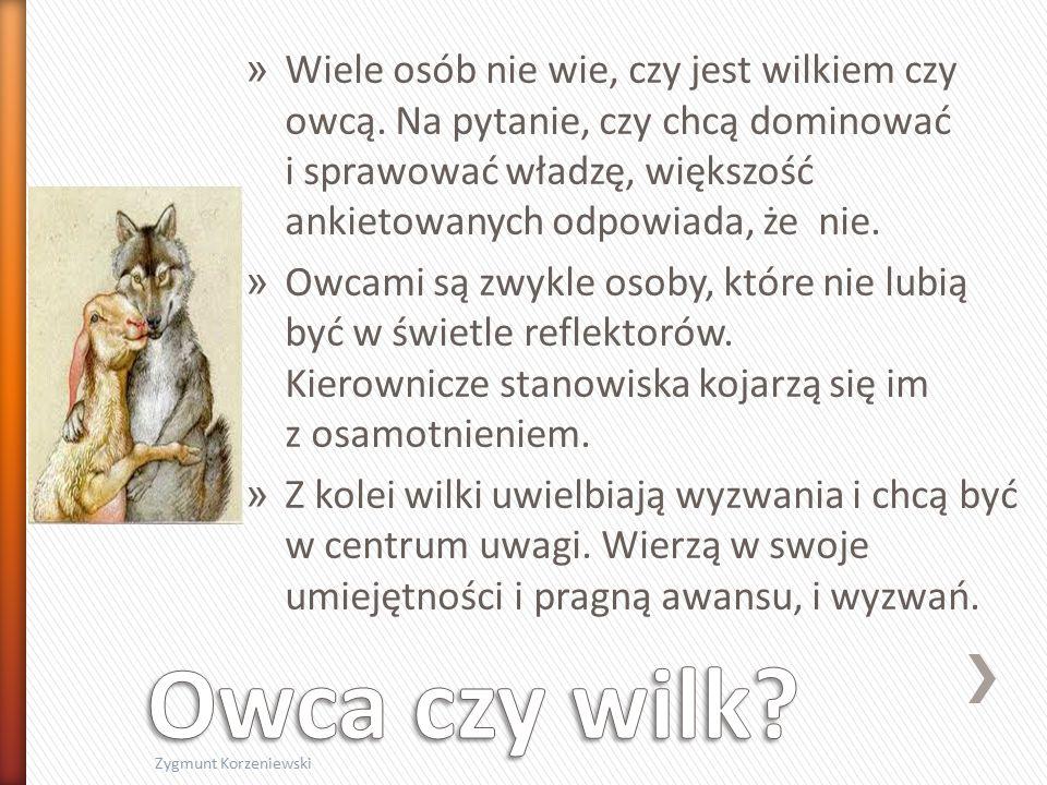 » Wiele osób nie wie, czy jest wilkiem czy owcą.
