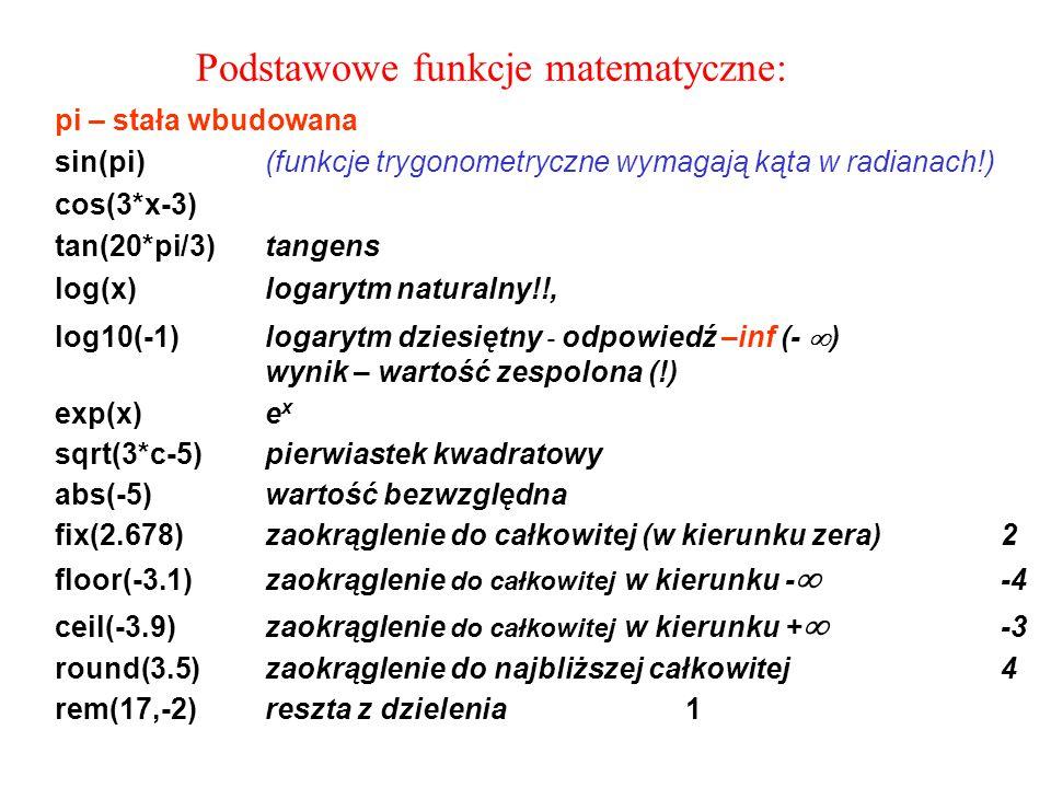 Podstawowe funkcje matematyczne: pi – stała wbudowana sin(pi)(funkcje trygonometryczne wymagają kąta w radianach!) cos(3*x-3) tan(20*pi/3)tangens log(