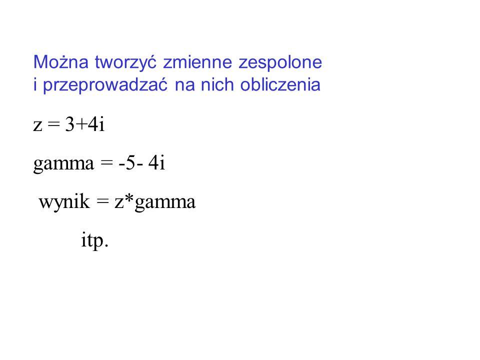 Można tworzyć zmienne zespolone i przeprowadzać na nich obliczenia z = 3+4i gamma = -5- 4i wynik = z*gamma itp.