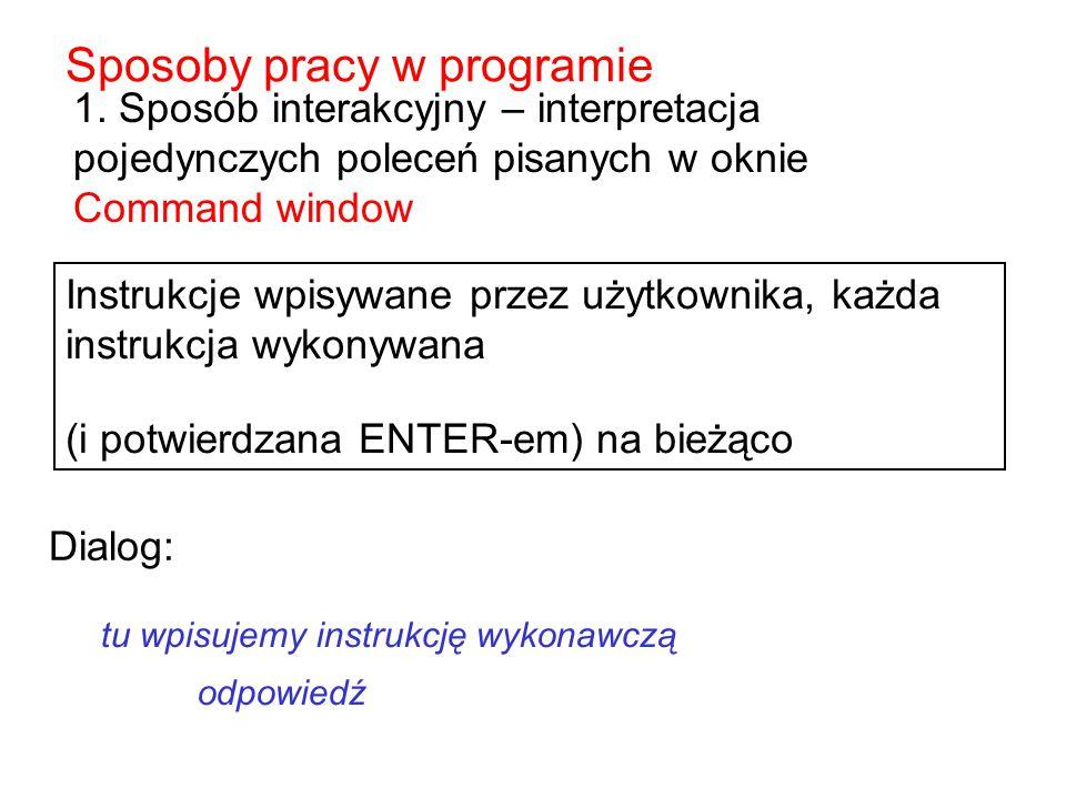 1. Sposób interakcyjny – interpretacja pojedynczych poleceń pisanych w oknie Command window Instrukcje wpisywane przez użytkownika, każda instrukcja w