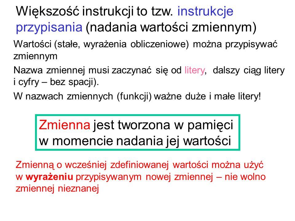 Ogólna postać instrukcji przypisania (inicjacja zmiennej i nadawanie wartości) wynik wyrażenia przechowany w domyślnej zmiennej ans oblicz wyrażenie i wynik wyrażenia przechowaj w zmiennej Zainicjowane zmienne i ich wartości widoczne są w oknie Workspace zmienna = wyrażenie wyrażenie