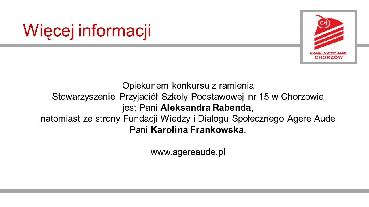 Więcej informacji Opiekunem konkursu z ramienia Stowarzyszenie Przyjaciół Szkoły Podstawowej nr 15 w Chorzowie jest Pani Aleksandra Rabenda, natomiast ze strony Fundacji Wiedzy i Dialogu Społecznego Agere Aude Pani Karolina Frankowska.