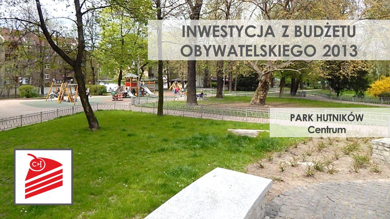 INWESTYCJA Z BUDŻETU OBYWATELSKIEGO 2013 PARK HUTNIKÓW Centrum
