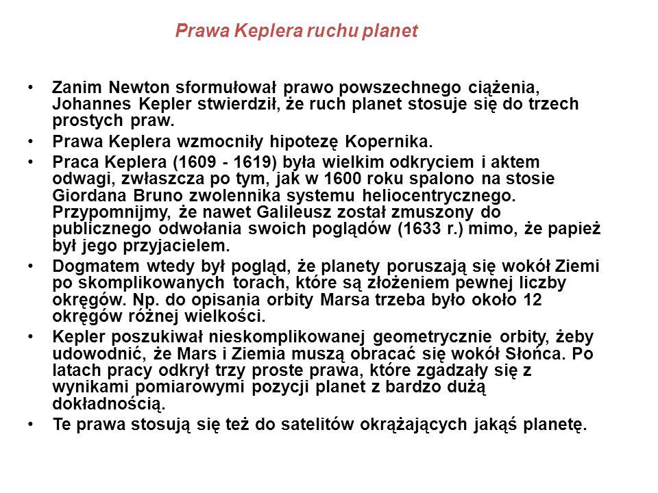 Prawa Keplera ruchu planet Zanim Newton sformułował prawo powszechnego ciążenia, Johannes Kepler stwierdził, że ruch planet stosuje się do trzech pros
