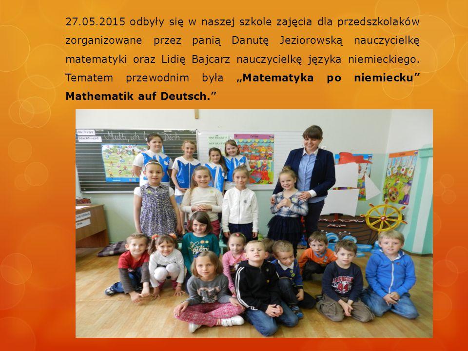 27.05.2015 odbyły się w naszej szkole zajęcia dla przedszkolaków zorganizowane przez panią Danutę Jeziorowską nauczycielkę matematyki oraz Lidię Bajcarz nauczycielkę języka niemieckiego.
