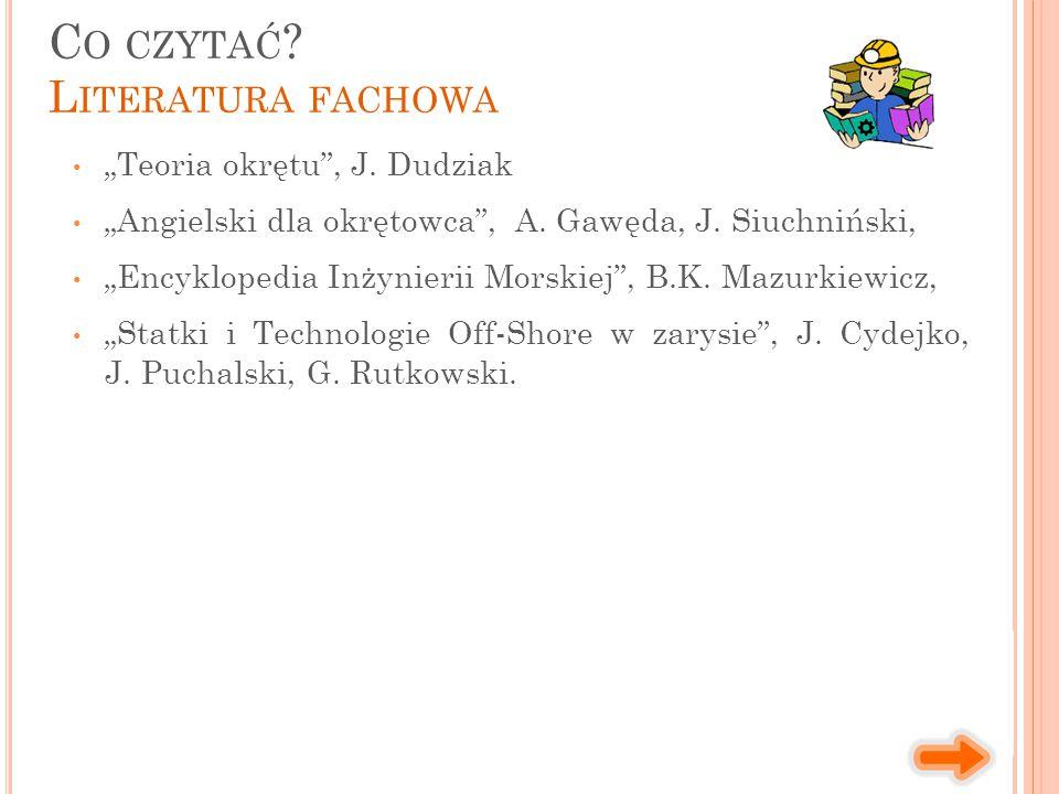 """""""Teoria okrętu"""", J. Dudziak """"Angielski dla okrętowca"""", A. Gawęda, J. Siuchniński, """"Encyklopedia Inżynierii Morskiej"""", B.K. Mazurkiewicz, """"Statki i Tec"""