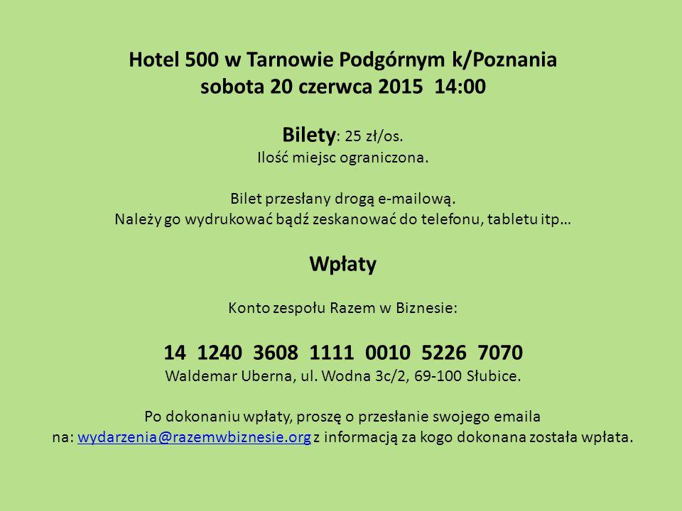 Hotel 500 w Tarnowie Podgórnym k/Poznania sobota 20 czerwca 2015 14:00 Bilety : 25 zł/os. Ilość miejsc ograniczona. Bilet przesłany drogą e-mailową. N