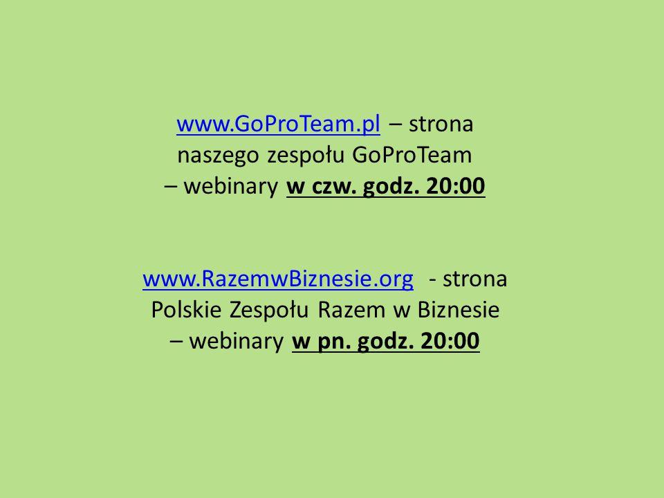 www.GoProTeam.plwww.GoProTeam.pl – strona naszego zespołu GoProTeam – webinary w czw. godz. 20:00 www.RazemwBiznesie.orgwww.RazemwBiznesie.org - stron