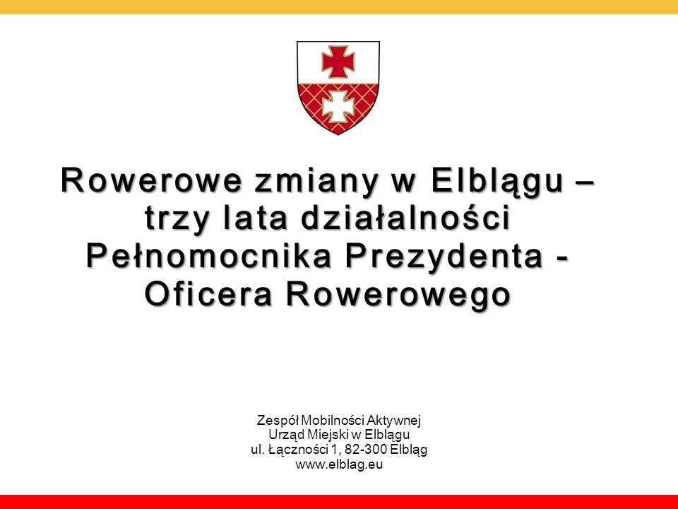 Zespół Mobilności Aktywnej Urząd Miejski w Elblągu ul. Łączności 1, 82-300 Elbląg www.elblag.eu Rowerowe zmiany w Elblągu – trzy lata działalności Peł