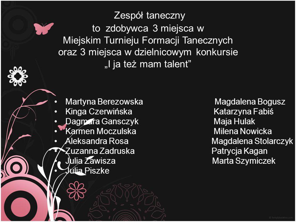 """Zespół taneczny to zdobywca 3 miejsca w Miejskim Turnieju Formacji Tanecznych oraz 3 miejsca w dzielnicowym konkursie """"I ja też mam talent"""" Martyna Be"""