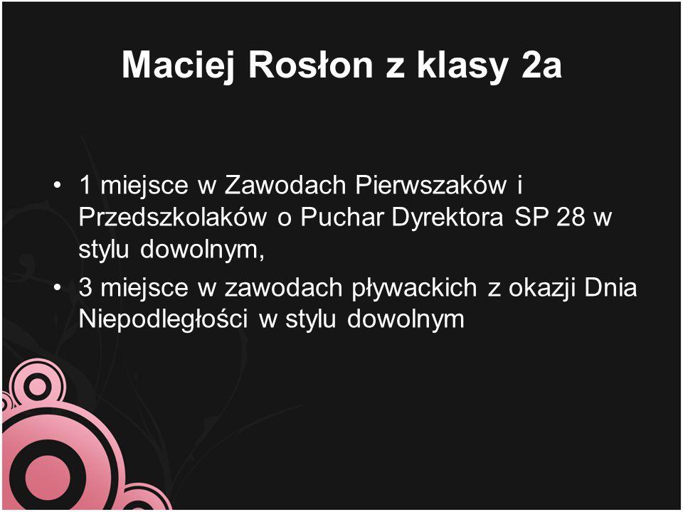 Maciej Rosłon z klasy 2a 1 miejsce w Zawodach Pierwszaków i Przedszkolaków o Puchar Dyrektora SP 28 w stylu dowolnym, 3 miejsce w zawodach pływackich