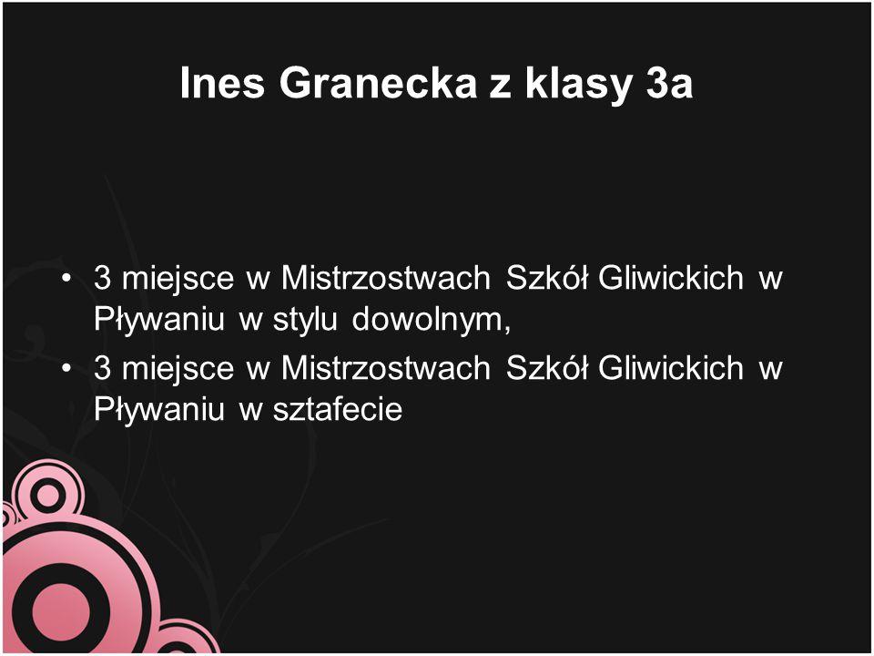 Ines Granecka z klasy 3a 3 miejsce w Mistrzostwach Szkół Gliwickich w Pływaniu w stylu dowolnym, 3 miejsce w Mistrzostwach Szkół Gliwickich w Pływaniu