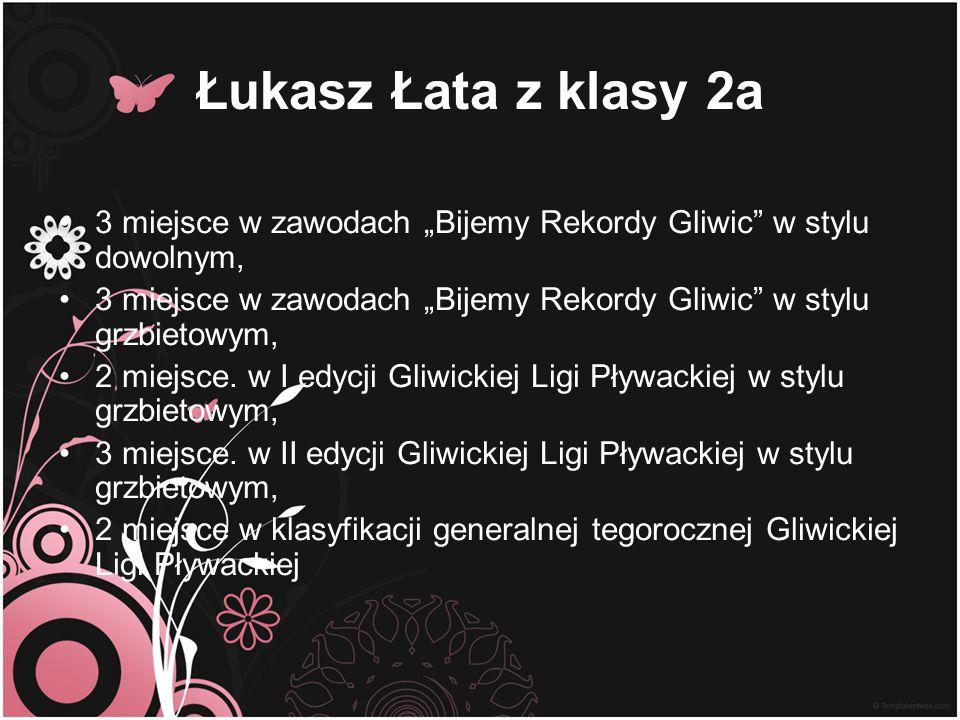 """Łukasz Łata z klasy 2a 3 miejsce w zawodach """"Bijemy Rekordy Gliwic"""" w stylu dowolnym, 3 miejsce w zawodach """"Bijemy Rekordy Gliwic"""" w stylu grzbietowym"""