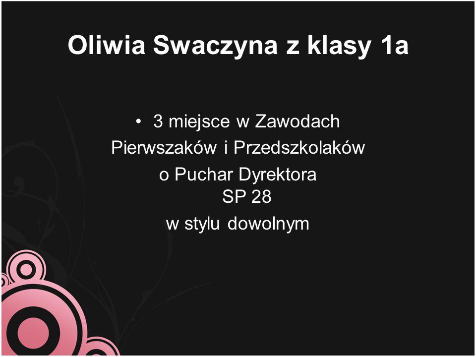Oliwia Swaczyna z klasy 1a 3 miejsce w Zawodach Pierwszaków i Przedszkolaków o Puchar Dyrektora SP 28 w stylu dowolnym