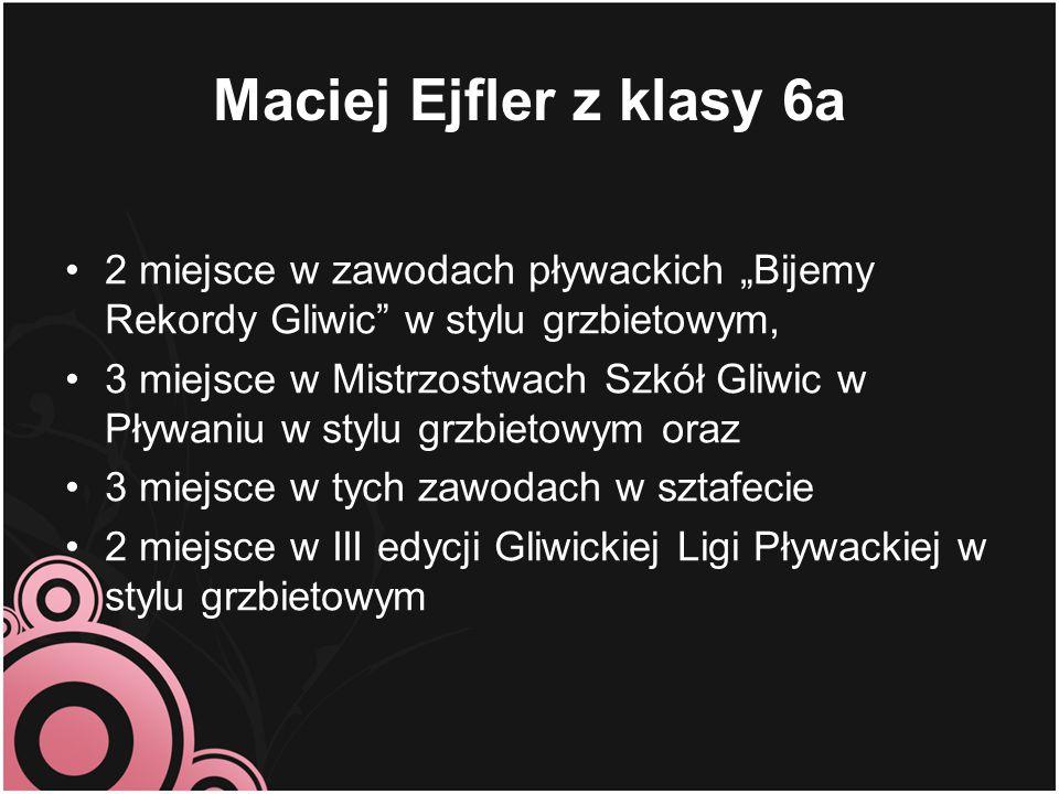 """Maciej Ejfler z klasy 6a 2 miejsce w zawodach pływackich """"Bijemy Rekordy Gliwic"""" w stylu grzbietowym, 3 miejsce w Mistrzostwach Szkół Gliwic w Pływani"""