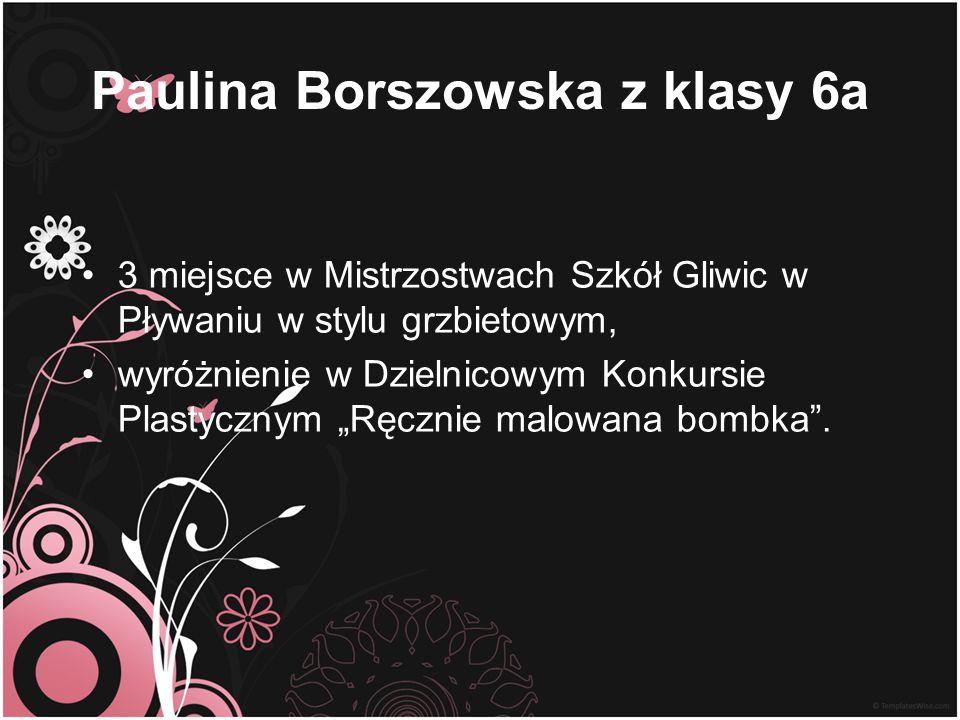 Paulina Borszowska z klasy 6a 3 miejsce w Mistrzostwach Szkół Gliwic w Pływaniu w stylu grzbietowym, wyróżnienie w Dzielnicowym Konkursie Plastycznym