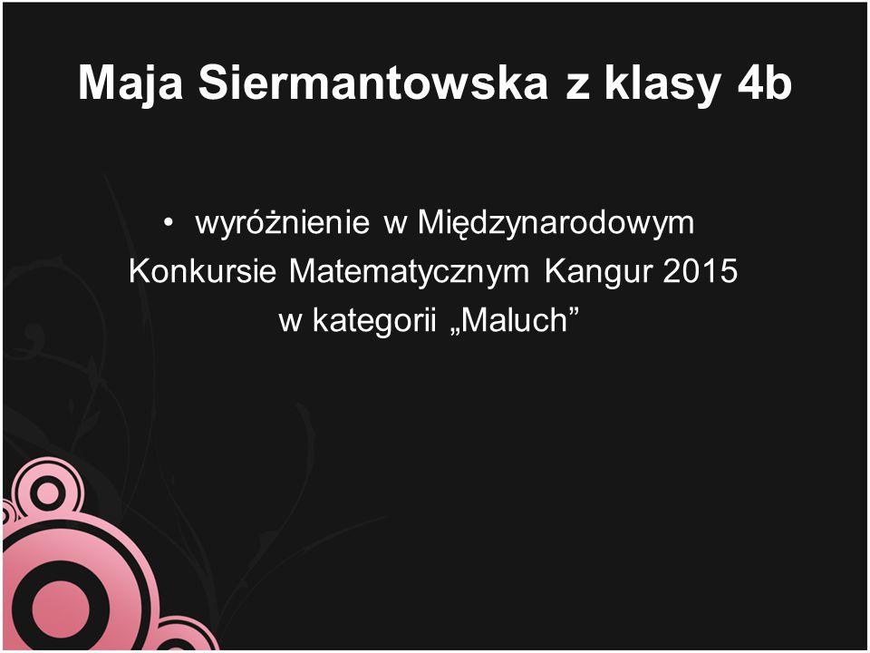 """Maja Siermantowska z klasy 4b wyróżnienie w Międzynarodowym Konkursie Matematycznym Kangur 2015 w kategorii """"Maluch"""""""
