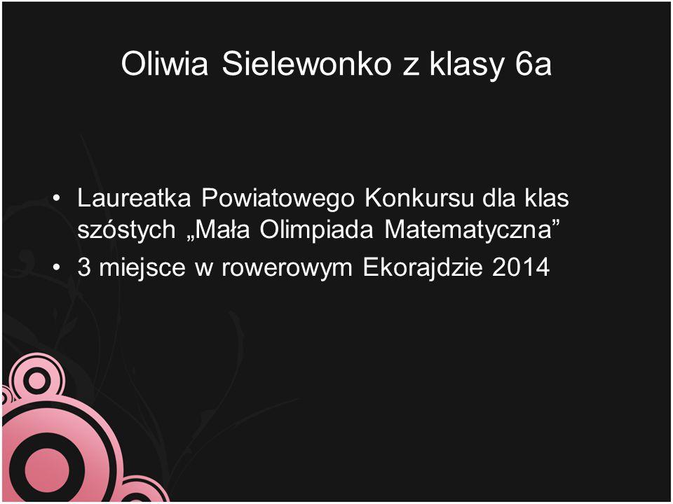"""Laureatka Powiatowego Konkursu dla klas szóstych """"Mała Olimpiada Matematyczna"""" 3 miejsce w rowerowym Ekorajdzie 2014"""