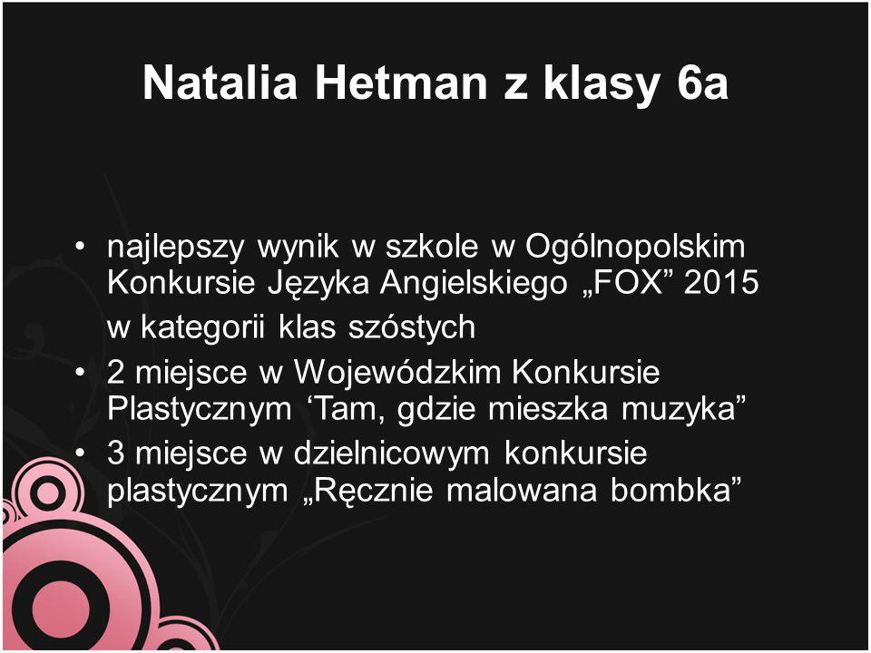 """Natalia Hetman z klasy 6a najlepszy wynik w szkole w Ogólnopolskim Konkursie Języka Angielskiego """"FOX"""" 2015 w kategorii klas szóstych 2 miejsce w Woje"""