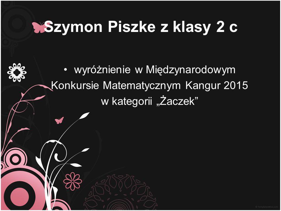 """Szymon Piszke z klasy 2 c wyróżnienie w Międzynarodowym Konkursie Matematycznym Kangur 2015 w kategorii """"Żaczek"""""""