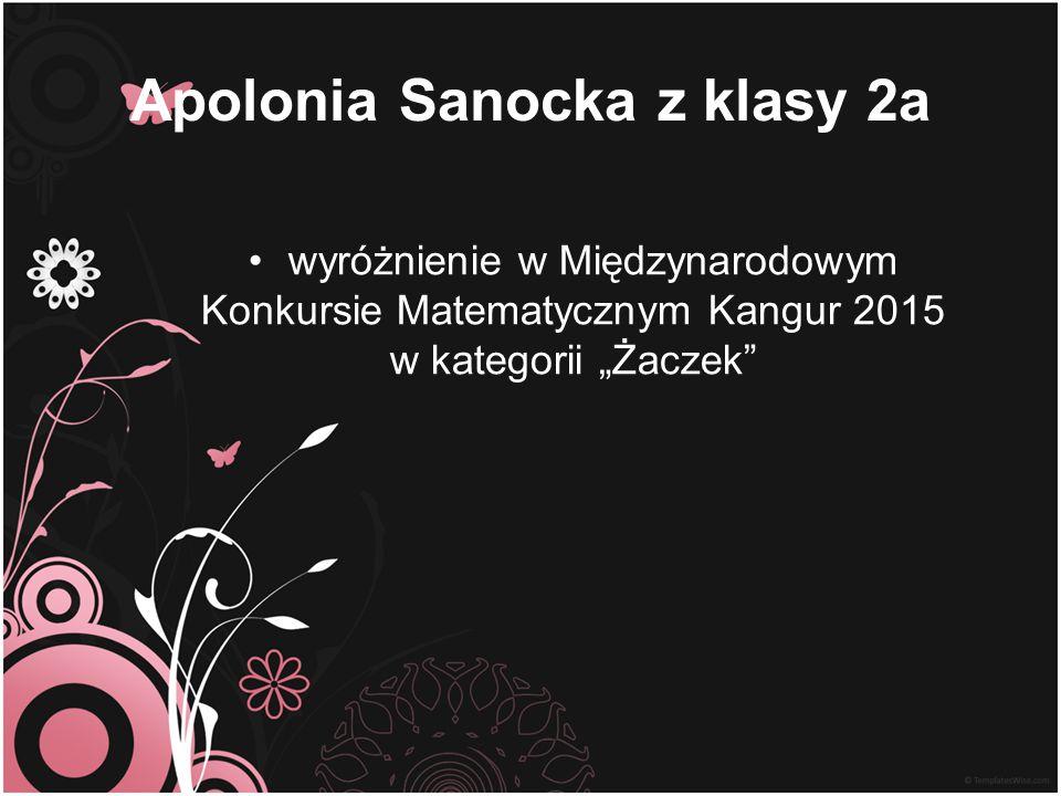 """Apolonia Sanocka z klasy 2a wyróżnienie w Międzynarodowym Konkursie Matematycznym Kangur 2015 w kategorii """"Żaczek"""""""