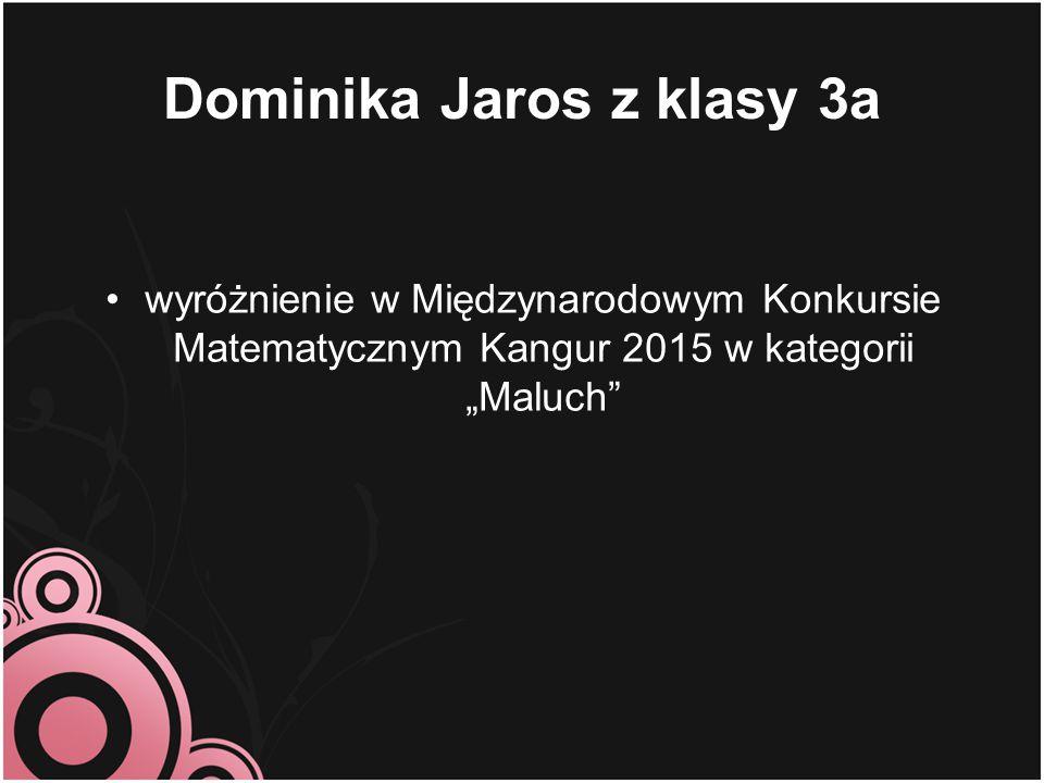 """Dominika Jaros z klasy 3a wyróżnienie w Międzynarodowym Konkursie Matematycznym Kangur 2015 w kategorii """"Maluch"""""""