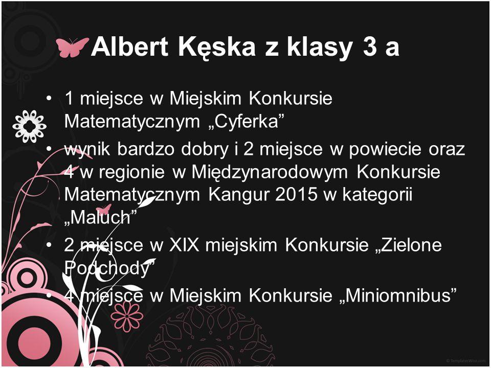 """Albert Kęska z klasy 3 a 1 miejsce w Miejskim Konkursie Matematycznym """"Cyferka"""" wynik bardzo dobry i 2 miejsce w powiecie oraz 4 w regionie w Międzyna"""