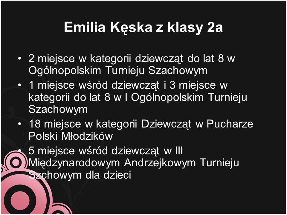 Emilia Kęska z klasy 2a 2 miejsce w kategorii dziewcząt do lat 8 w Ogólnopolskim Turnieju Szachowym 1 miejsce wśród dziewcząt i 3 miejsce w kategorii
