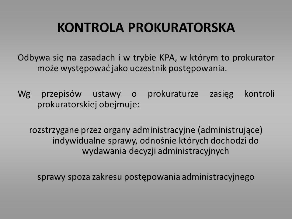 KONTROLA PROKURATORSKA Odbywa się na zasadach i w trybie KPA, w którym to prokurator może występować jako uczestnik postępowania. Wg przepisów ustawy