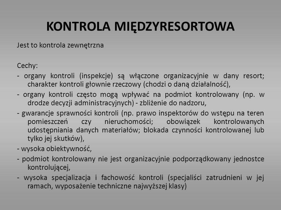 KONTROLA MIĘDZYRESORTOWA Jest to kontrola zewnętrzna Cechy: - organy kontroli (inspekcje) są włączone organizacyjnie w dany resort; charakter kontroli
