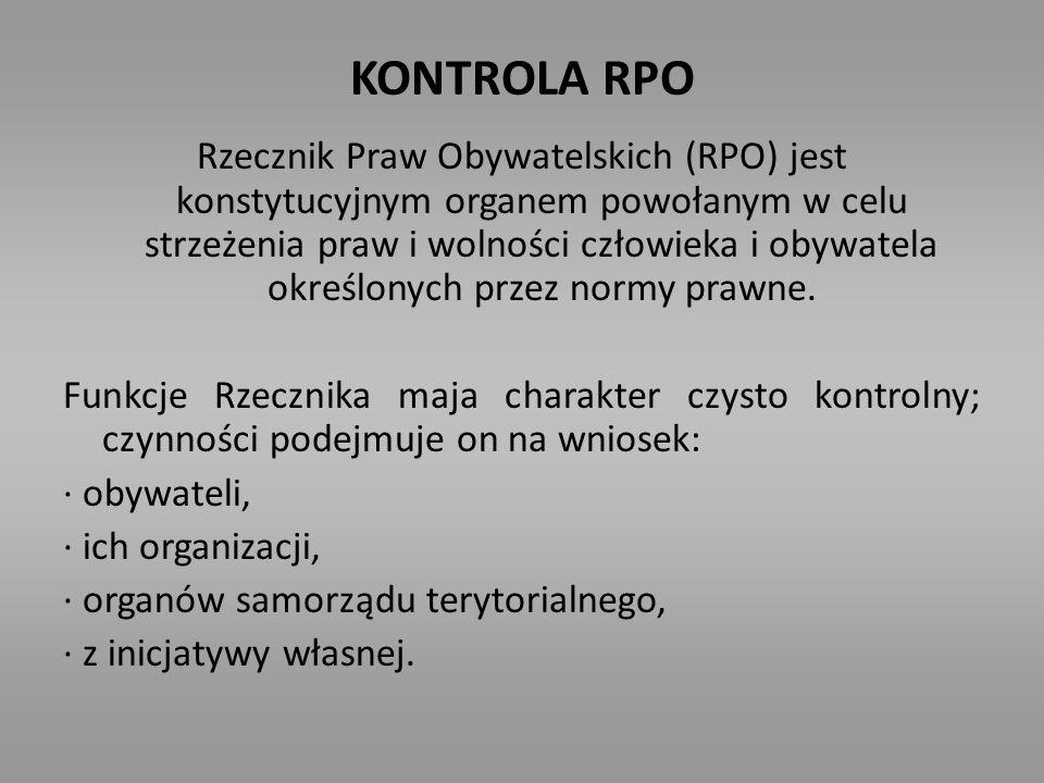 KONTROLA RPO Rzecznik Praw Obywatelskich (RPO) jest konstytucyjnym organem powołanym w celu strzeżenia praw i wolności człowieka i obywatela określony