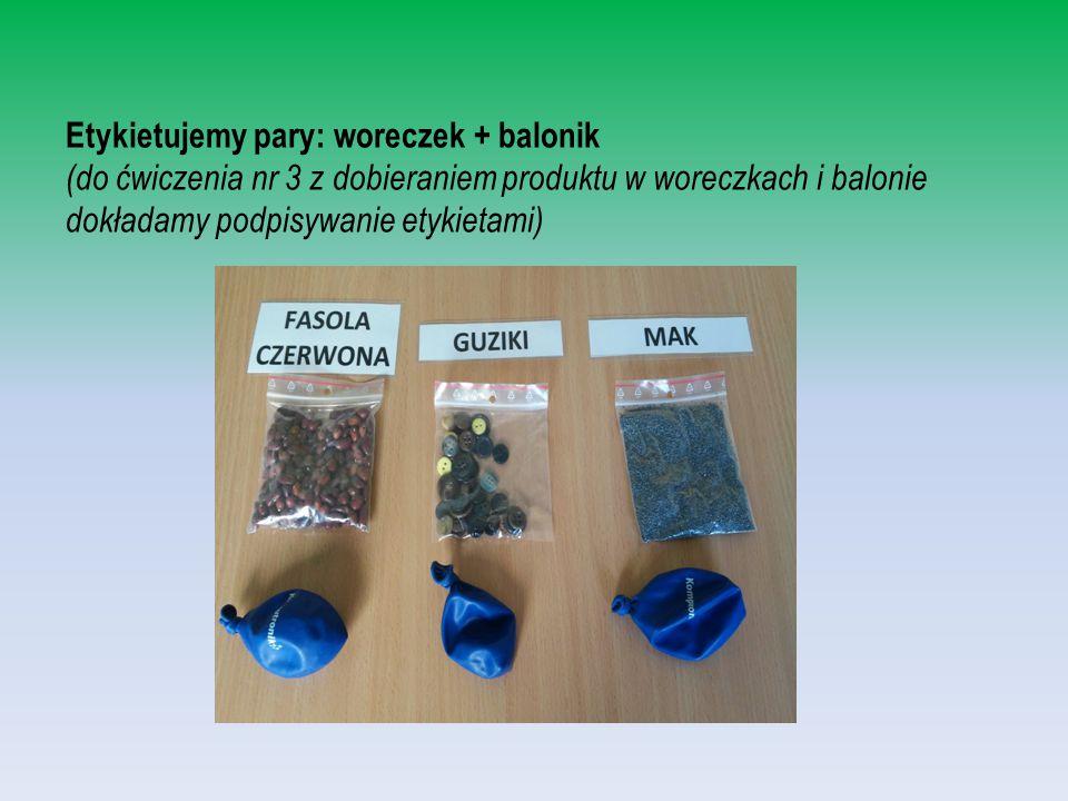 Etykietujemy pary: woreczek + balonik (do ćwiczenia nr 3 z dobieraniem produktu w woreczkach i balonie dokładamy podpisywanie etykietami)