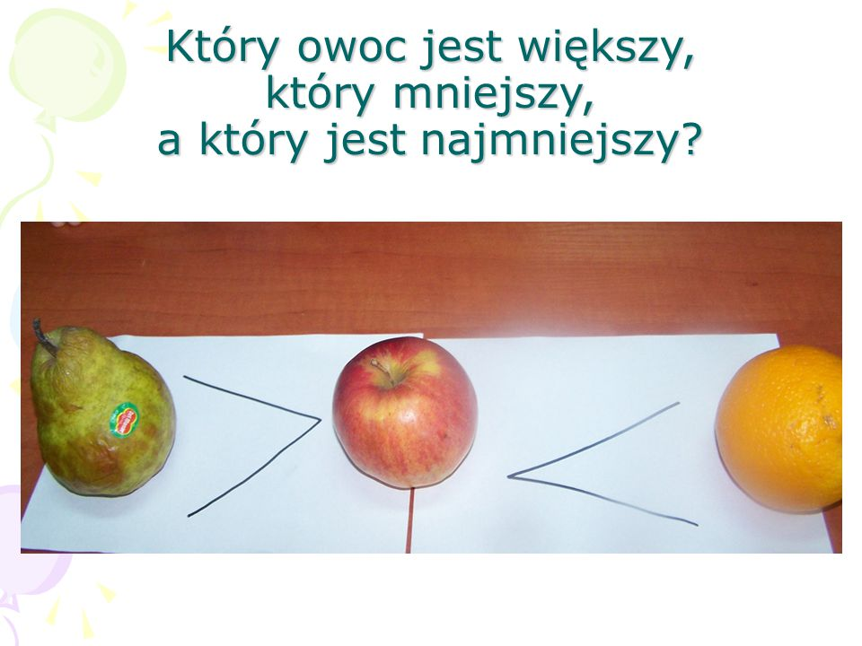 Który owoc jest większy, który mniejszy, a który jest najmniejszy?