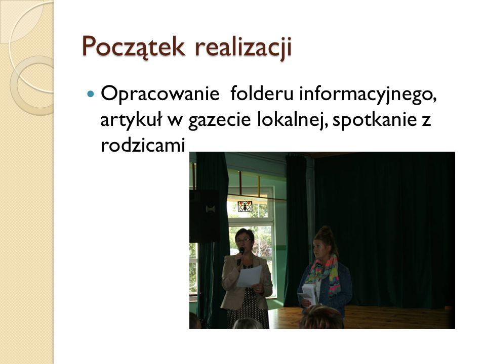 Początek realizacji Opracowanie folderu informacyjnego, artykuł w gazecie lokalnej, spotkanie z rodzicami