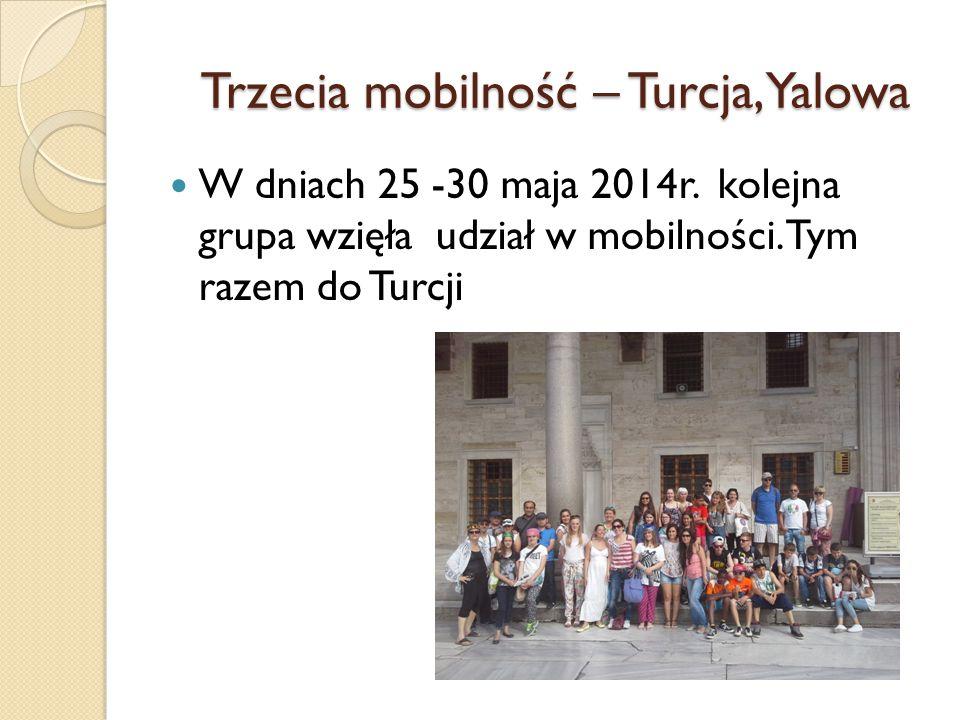 Trzecia mobilność – Turcja, Yalowa Trzecia mobilność – Turcja, Yalowa W dniach 25 -30 maja 2014r.