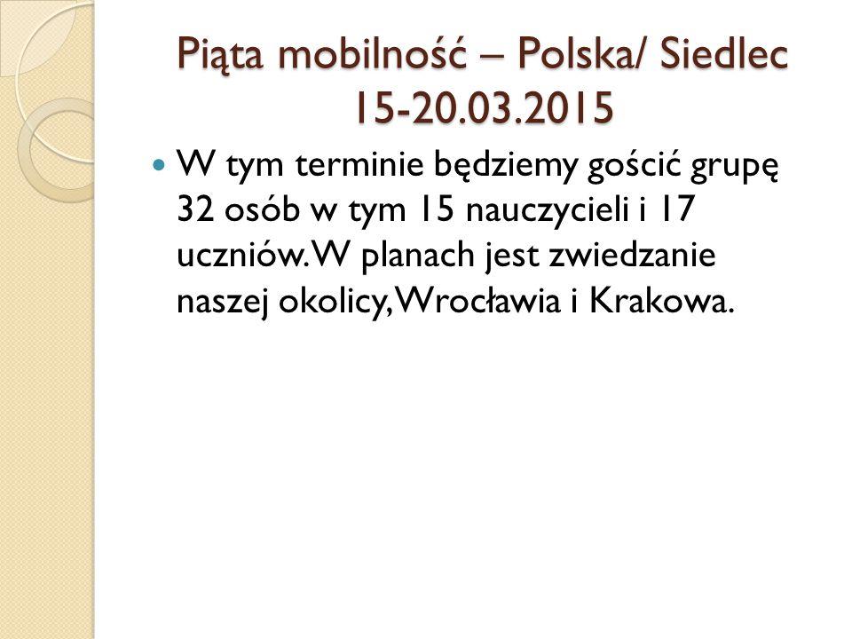 Piąta mobilność – Polska/ Siedlec 15-20.03.2015 W tym terminie będziemy gościć grupę 32 osób w tym 15 nauczycieli i 17 uczniów.