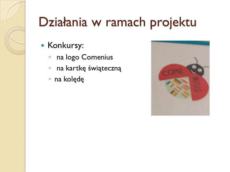 Działania w ramach projektu Konkursy: ◦ na logo Comenius ◦ na kartkę świąteczną ◦ na kolędę