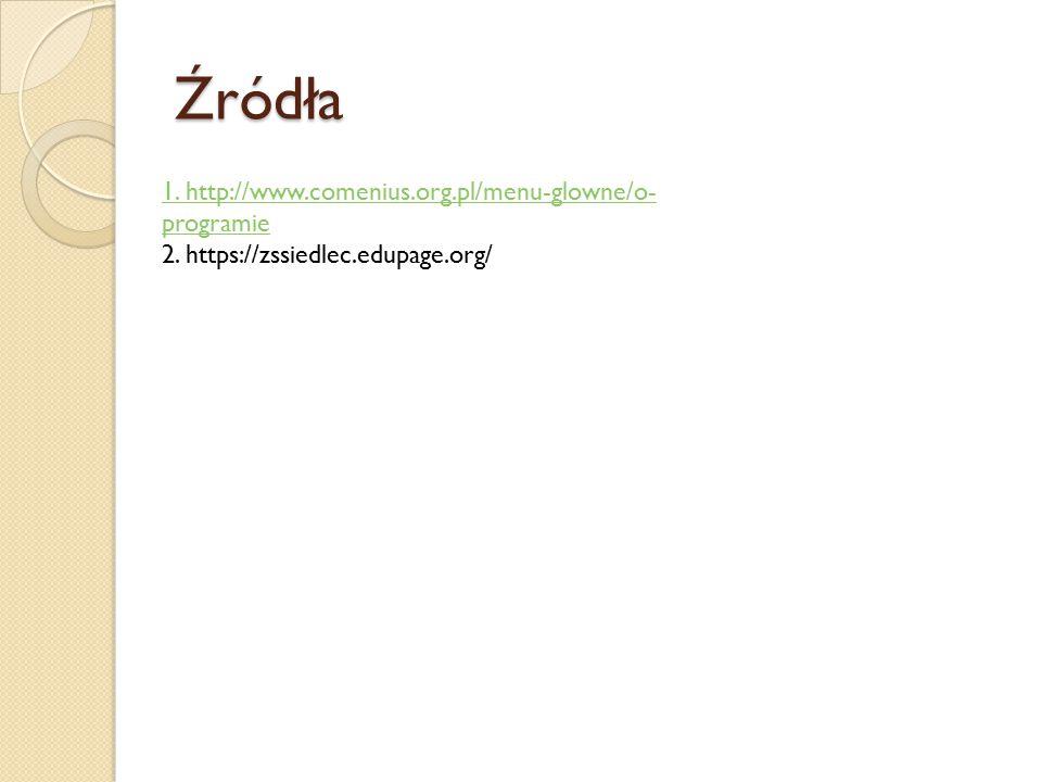 Źródła 1. http://www.comenius.org.pl/menu-glowne/o- programie 2. https://zssiedlec.edupage.org/