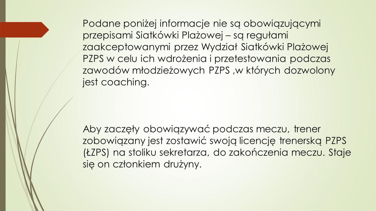 Podane poniżej informacje nie są obowiązującymi przepisami Siatkówki Plażowej – są regułami zaakceptowanymi przez Wydział Siatkówki Plażowej PZPS w ce