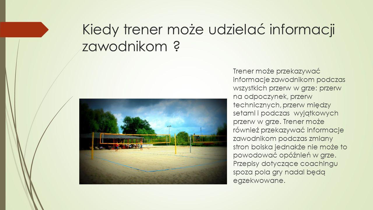 OPÓŹNIENIA Trenerowi nie wolno stać w trakcie meczu ani przekazywać zawodnikom żadnych informacji w trakcie trwania akcji.