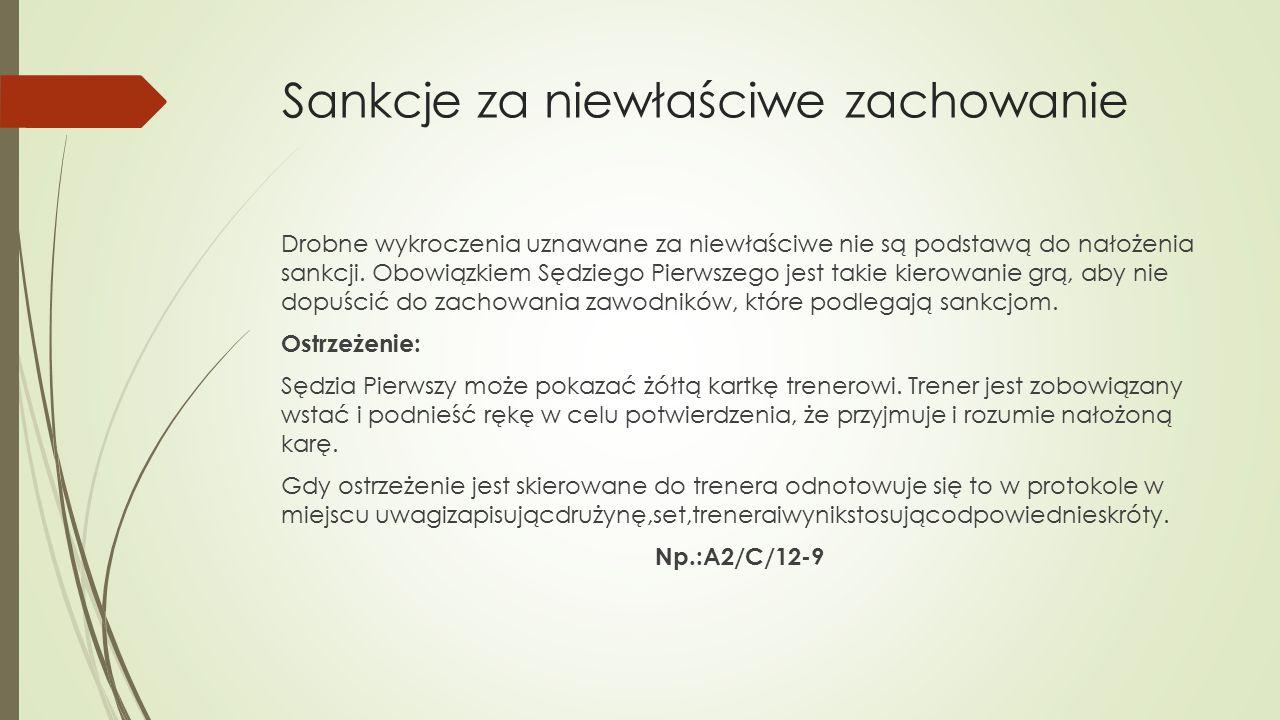 Sankcje za niewłaściwe zachowanie Drobne wykroczenia uznawane za niewłaściwe nie są podstawą do nałożenia sankcji. Obowiązkiem Sędziego Pierwszego jes