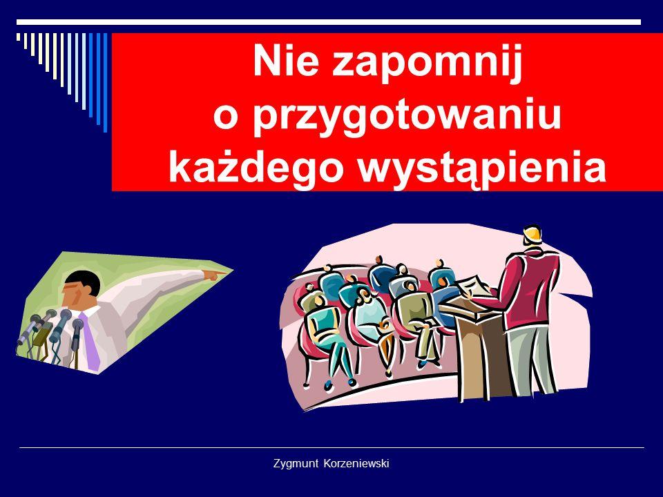 Zygmunt Korzeniewski Nie zapomnij o przygotowaniu każdego wystąpienia