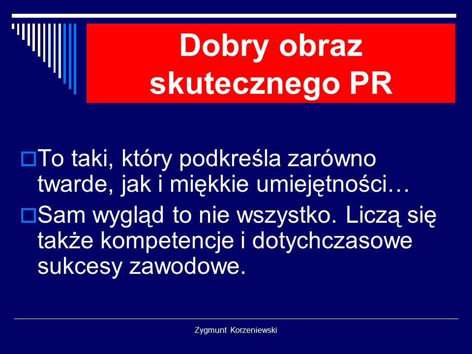 Zygmunt Korzeniewski Dobry obraz skutecznego PR  To taki, który podkreśla zarówno twarde, jak i miękkie umiejętności…  Sam wygląd to nie wszystko. L