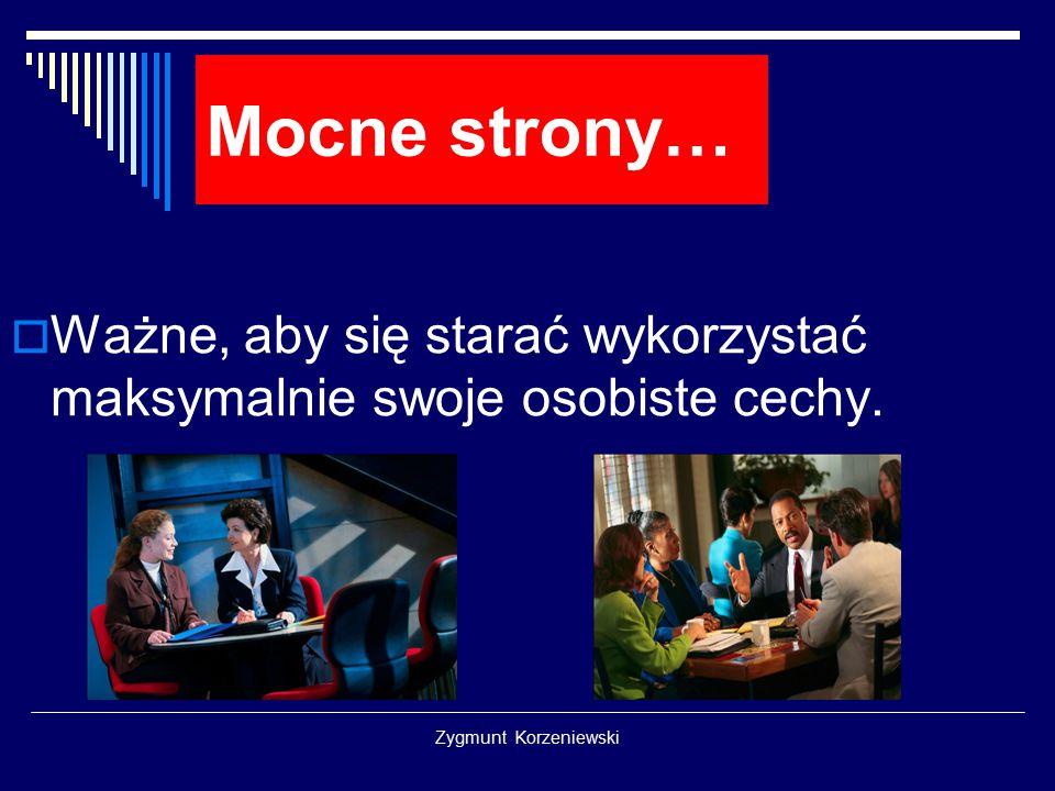 Zygmunt Korzeniewski Mocne strony…  Nie bójmy się iść pod prąd.