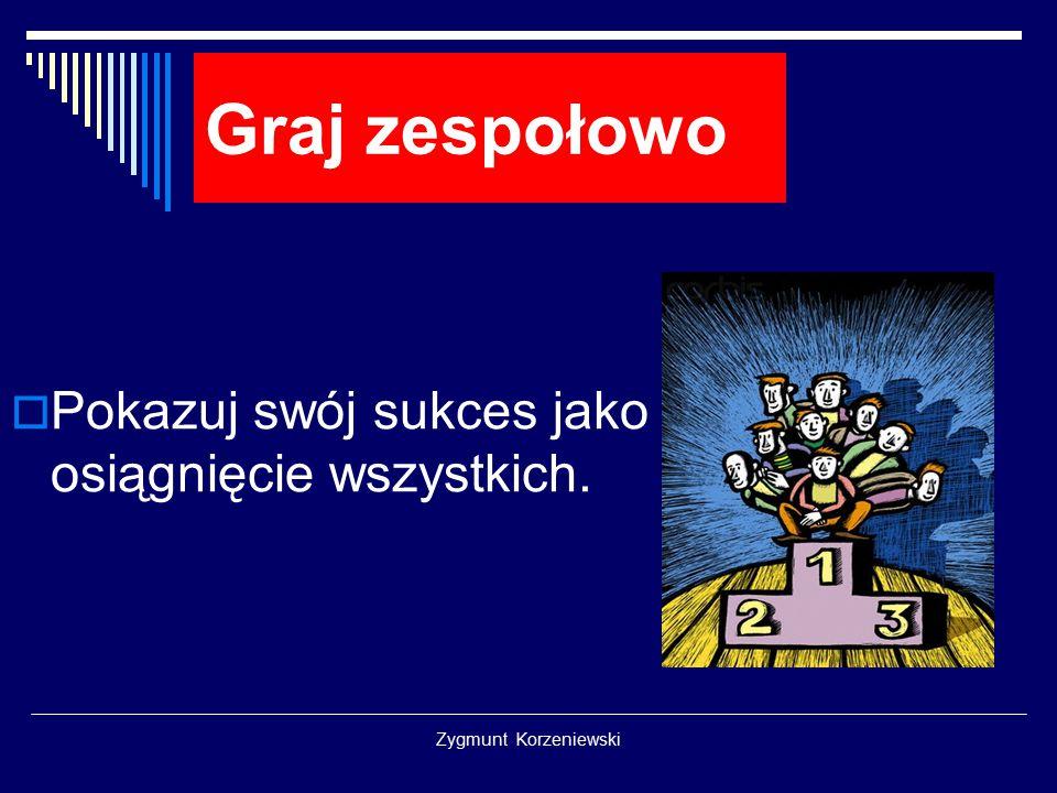 """Zygmunt Korzeniewski Nie działaj bez planu  Zastanów się, co chcesz usłyszeć - że jesteś """"kilerem branży, osiągającym fantastyczne efekty , czy może """"menadżerem, na którego nas nie stać ?"""
