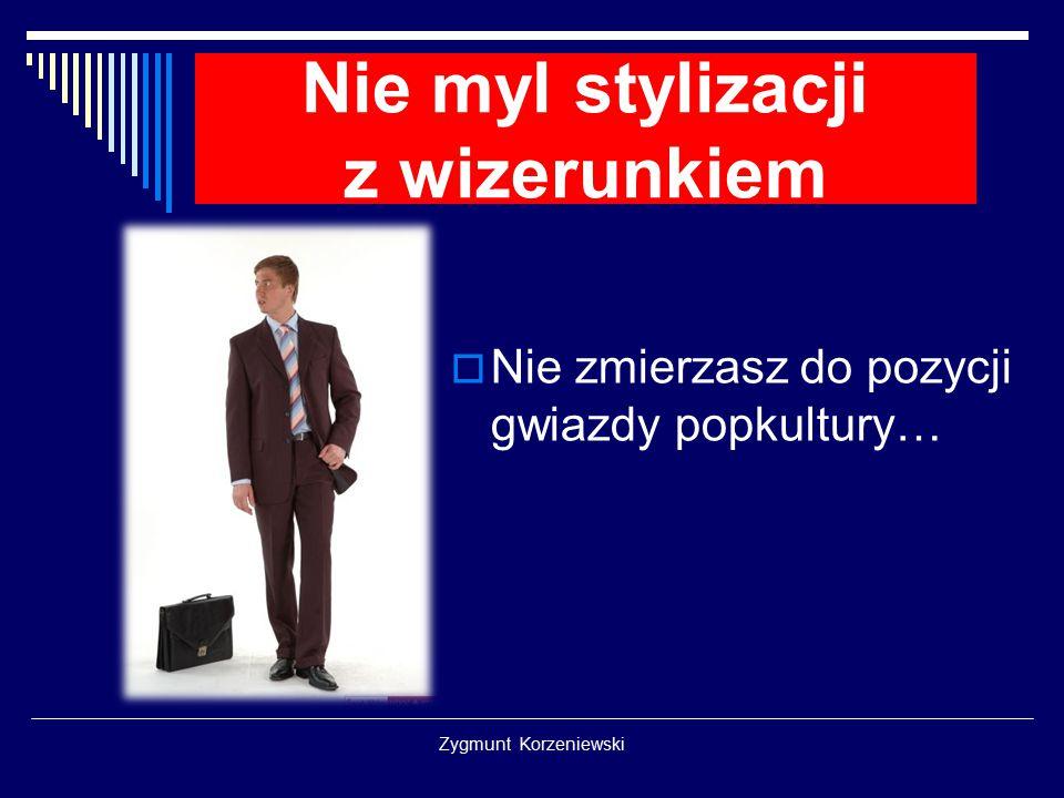 Zygmunt Korzeniewski Nie zapomnij o otoczeniu  To, z kim trzymasz, świadczy o tobie.