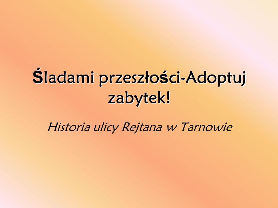 Ś ladami przeszło ś ci-Adoptuj zabytek! Historia ulicy Rejtana w Tarnowie