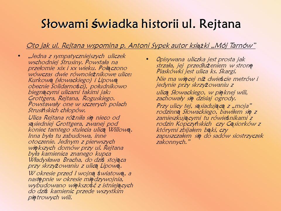 """Słowami ś wiadka historii ul. Rejtana """"Jedna z sympatyczniejszych uliczek wschodniej Strusiny. Powstała na przełomie xix i xx wieku. Poł ą czono wówcz"""